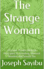 The Strange Woman: Discover Proven Biblical Principles to Avoiding Immoral Women and Sexual Sin by JosephSayibu