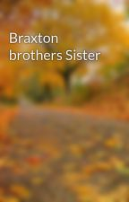 Braxton brothers Sister  by fayedempsey13