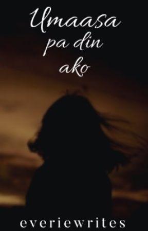 Umaasa Pa Din Ako by everiewrites