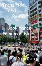 Transition and Restart, book three: Wingman Blues by StenDring