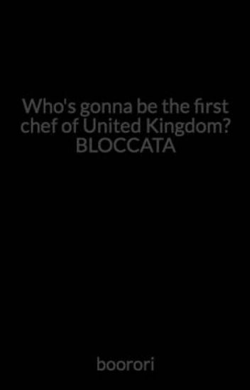 Who's gonna be the first chef of United Kingdom? BLOCCATA