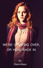 We're Starting Over, Or Head Back In || Harry Potter by Eltanin-Black