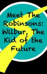 Meet The Robinsons: Wilbur, The Kid of the Future by EverlyTheBlackRabbit
