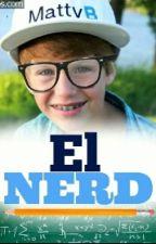 El nerd (Mattybraps y tu) (#Wattys2016) by TabyTorres