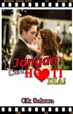 JANGAN CURI HATI DIA by CikSakuraLiyana