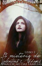 A Maldição das Famílias: O mistério de Valentine Addams (#2) by MarinaOlivotto