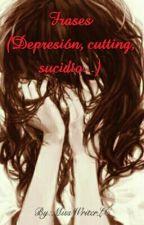 Frases ( Depresión, cutting, sucidio...) by MissWriterLC