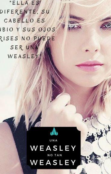 Una Weasley no tan Weasley <TERMINADA> <En edición>