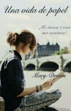 Una vida de papel by Mary-Dream