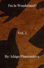 I'm In Wonderland!! Vol. 2 by IchigoYujiFantomhive