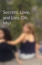Secrets, Love, and Lies. Oh, My! by twerkingwithtobias