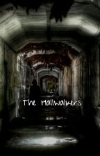 The Hallwalkers by MidnightRiders