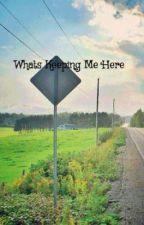 Whats Keeping Me Here by AnaVanPatten