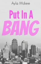 Put in a Bang by AiliraZada