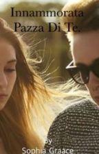 Innamorata Pazza Di Te. by Sophia_Graace