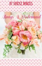 Always A Bridesmaid by MackZ_dances