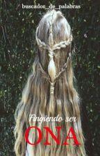Fingiendo ser Ona >>Ona by buscador_de_palabras