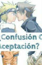 ¿Confusión o Aceptación? ✧SasuNaru✧ by Swagirl-9