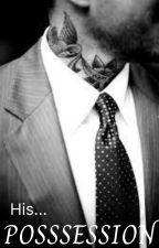 His Possession ( A Mafia Story) (#Wattys2016) by EzmereldaNight