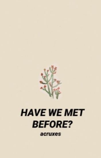 have we met before? ; tronnor
