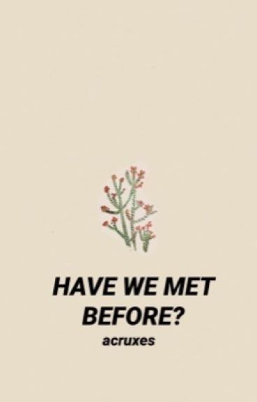 have we met before? ; tronnor