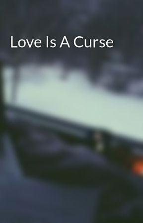 Love Is A Curse by rxality