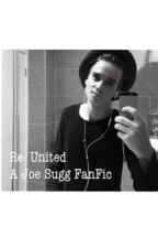 Re-United  ( A Joe Sugg FanFic ) by riddikuluslypotter