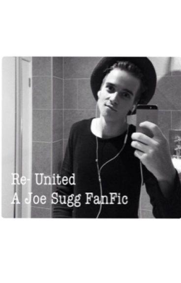 Re-United  ( A Joe Sugg FanFic )