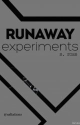 Runaway Experiments by _Escape_The_Reality_