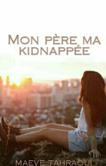 Mon père ma kidnappée !