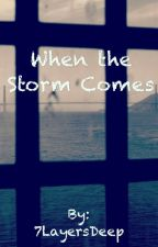 When the Storm Comes by 7LayersDeep