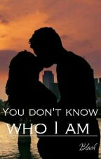 You don't know who I am by Black2712