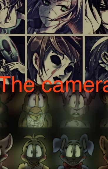 The Camera (FNAF x Reader x Creepypasta)
