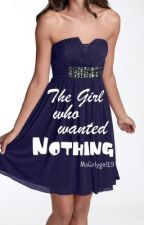 The Girl Who Wanted Nothing by MsGirlygirl19