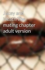 Jacey and Heath The mating chapter adult version by flicky1
