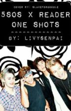 5SOS X READER ONE SHOTS by livysenpai