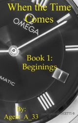 When the Time Comes Book 1: Beginings by Agent_A_33