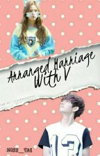 Arrange Marriage With V by Miss_Tae