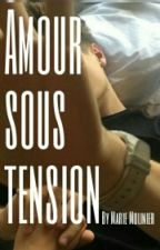Amour sous tension (Terminée) by MarieMlnr
