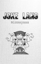✔Joke Lang! [One Shot] by missayaaa