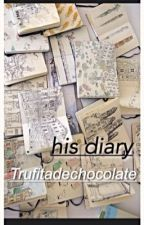 ✎ his diary ✐ by Trufitadechocolate