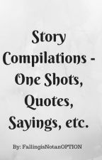 Story Compilations- One Shots, Quotes, Sayings, etc. by MysteriousJan