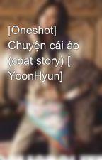 [Oneshot] Chuyện cái áo (coat story) [ YoonHyun] by mucnuong24