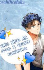 Blue Lips: A Eren x Reader Fanfiction. by norahtheotaku