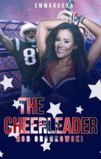 The Cheerleader // Rob Gronkowski by emmaroxxx