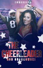 The Cheerleader // Rob Gronkowski (#wattys2016) by emmaroxxx