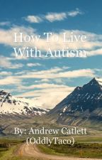 How To Live With Autism by OddlyTaco