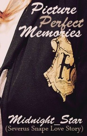 Picture Perfect Memories (Severus Snape  Fan-Fic) (Complete)