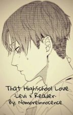 That High School Love ·Levi x reader· by Nomoreinnocence