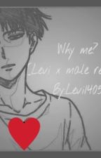 Why me? [Levi x male reader] by levi1405